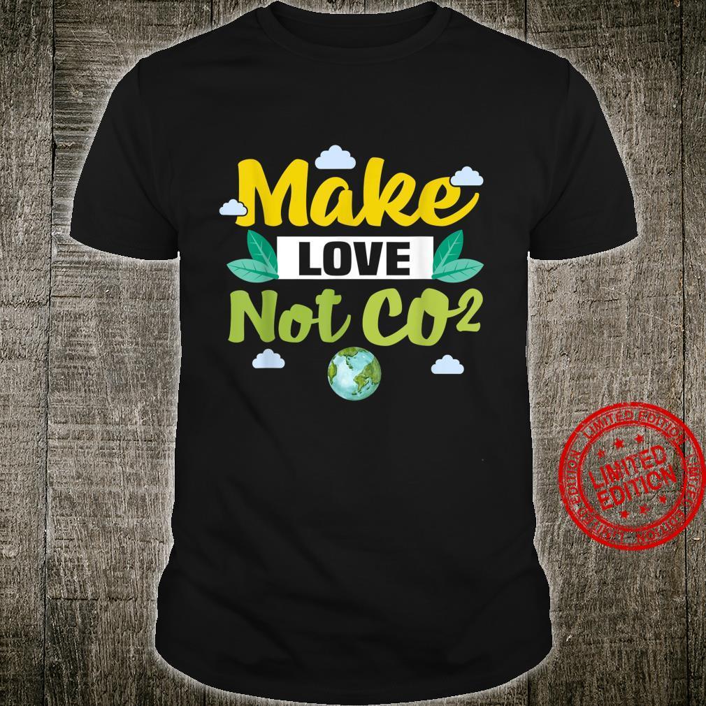 Make love not co2 Shirt