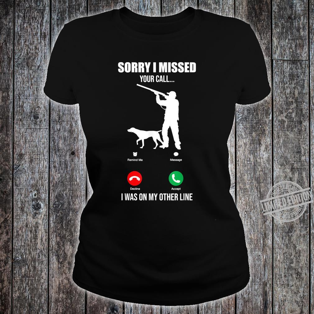 Sorry I Missed Your Call I Was On The Other Line Hunting Shirt ladies tee