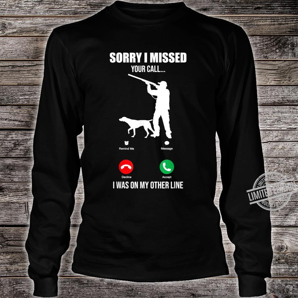 Sorry I Missed Your Call I Was On The Other Line Hunting Shirt long sleeved