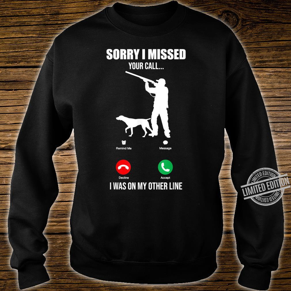 Sorry I Missed Your Call I Was On The Other Line Hunting Shirt sweater
