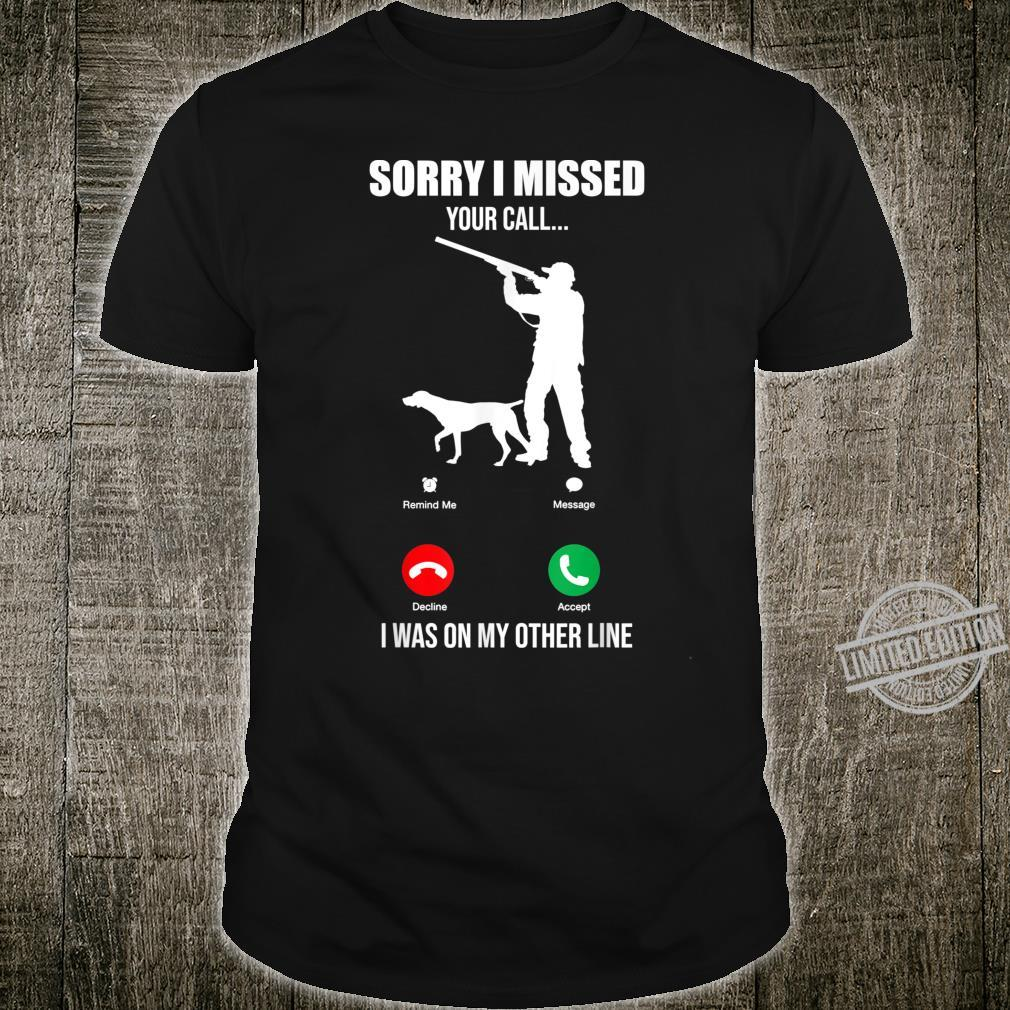 Sorry I Missed Your Call I Was On The Other Line Hunting Shirt