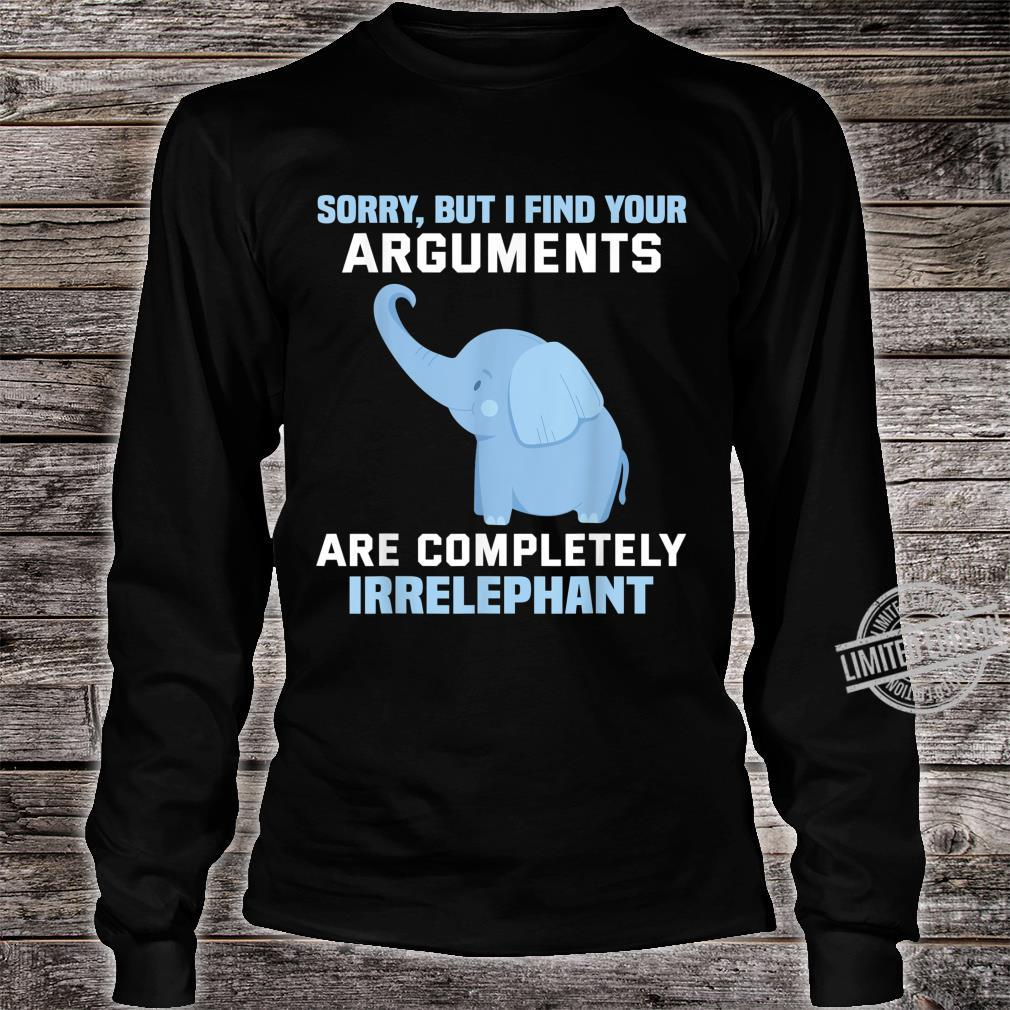 Sorry but I find your arguments are completely irrelephant Shirt long sleeved