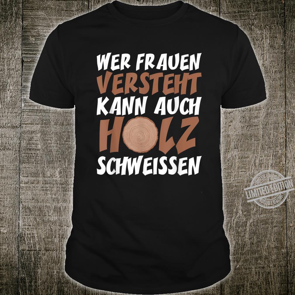 TShirt with German Text Wer Frauen Understands kann auch Holz Welding [German Language] Shirt