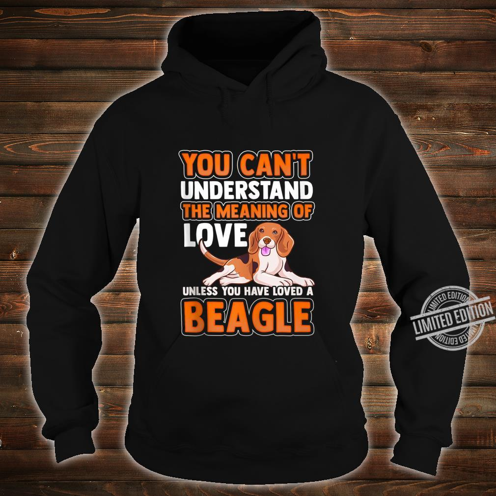 The Meaning Of Love Unless You Have Loved A Beagle Dog Pet Shirt hoodie