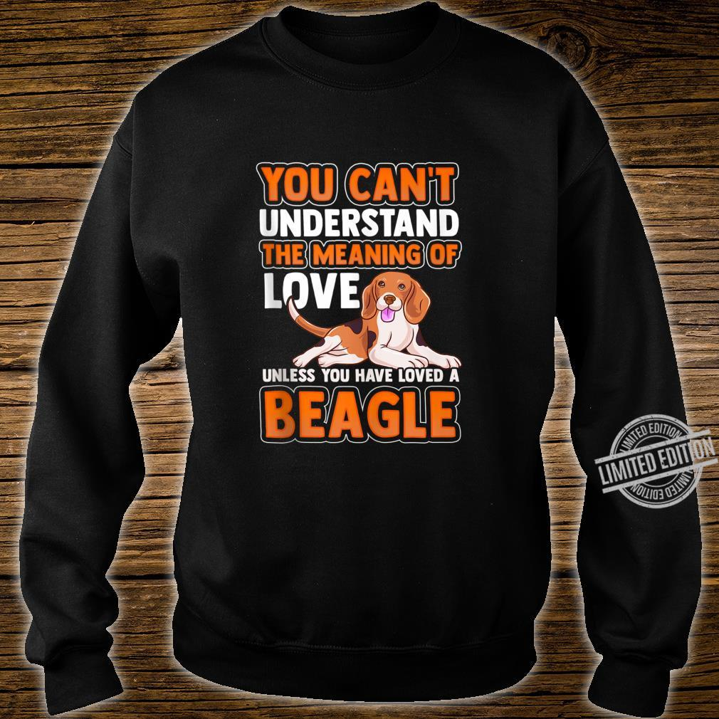 The Meaning Of Love Unless You Have Loved A Beagle Dog Pet Shirt sweater